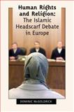Human Rights and Religion : The Islamic Headscarf Debate in Europe, McGoldrick, Dominic, 1841136522