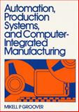 Automation, Production Systems and Computer-Integrated Manufacturing, Groover, Mikell P., 0130546526