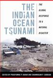 The Indian Ocean Tsunami : The Global Response to a Natural Disaster, , 0813126525