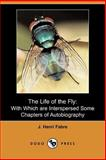 The Life of the Fly: with Which are Interspersed Some Chapters Of, J. Henri Fabre, 140651652X