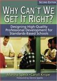 Why Can't We Get It Right? : Designing High-Quality Professional Development for Standards-Based Schools, Knipe, Caroll, 1412906520