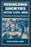 Rebuilding Societies after Civil War : Critical Roles for International Assistance, , 1555876528