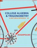 College Algebra and Trigonometry : A Unit Circle Approach, Dugopolski, Mark, 0321916522
