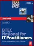 BTEC National for IT Practitioners : Core Units - Common Core and Specialist Units for All Pathways, Yull, Sharon, 0750686529