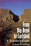 From Big Bend to Carlsbad : A Traveler's Guide, Glendinning, James, 0890966524