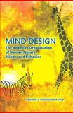 Mind Design : The Adaptive Organization of Human Nature, Minds, and Behavior, Koenigshofer, Kenneth A., 1256336521
