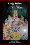 King Arthur and the Gods of the Round Table, David Dom, 1291366520