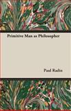 Primitive Man As Philosopher, Paul Radin, 1406746525