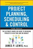 Project Planning, Scheduling, and Control : The Ultimate Hands-On Guide to Bringing Projects in on Time and on Budget, Lewis, James P., 0071746528