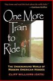 One More Train to Ride : The Underground World of Modern American Hoboes, Williams, Clifford and Williams, Cliff (Oats), 0253216524