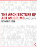 The Architecture of Art Museums : A Design and Planning Guide, Self, Ronnie, 0415506522
