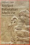 Ancient Babylonian Medicine : Theory and Practice, Geller, Markham J., 1405126523