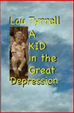 A Kid in the Great Depression, Lou Tyrrell, 1466446528