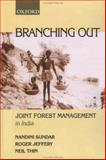 Branching Out : Joint Forest Management in India, Sundar, Nandini and Jeffery, Roger, 0195656520