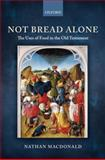 Not Bread Alone : The Uses of Food in the Old Testament, MacDonald, Nathan, 0199546525