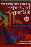 The Educator's Guide to Hypercard and Hypertalk : Revised Edition for Hypercard 2.2 and Color Tool, Culp, George H., 0205166520