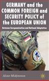 Germany and the Common Foreign and Security Policy of the European Union : Between Europeanisation and National Adaptation, Miskimmon, Alister, 0230506526