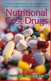 The Nutritional Costs of Drugs : A Guide to Maintaining Good Nutrition While Using Prescription and over the Counter Drugs, Pelton, Ross and LaValle, James, 0895826526