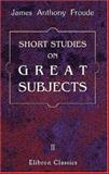 Short Studies on Great Subjects, Froude, James A., 1402146523