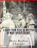 A Diary from Dixie, As Written by Mary Boykin Chesnut, Mary Boykin Chesnut, 1453706526
