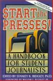 Start the Presses! : A Handbook for Student Journalists, Stanley K. Ridgley, William F. Buckley Jr., 1882926528