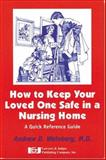 How to Keep Your Loved One Safe in a Nursing Home, Andrew D. Weinberg, 1930056524