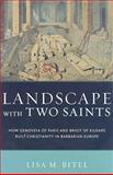 Landscape with Two Saints : How Genovefa of Paris and Brigit of Kildare Built Christianity in Barbarian Europe, Bitel, Lisa M., 0195336526