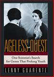 Ageless Quest : One Scientist's Search for Genes That Prolong Youth, Guarente, Leonard, 0879696524