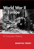 World War II in Europe : A Concise History, Perry, Marvin, 1111836523