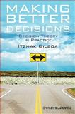 Making Better Decisions : Decision Theory in Practice, Gilboa, Itzhak, 1444336525