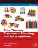 Play Therapy Treatment Planning and Interventions : The Ecosystemic Model and Workbook, O'Connor, Kevin John and Ammen, Sue, 0123736528