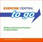 Exercise Central to Go : Writing and Grammar Practices for Basic Writers, Exercise Central Staff and Bedford-St. Martin Publishing Staff, 0312446527