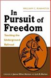 In Pursuit of Freedom : Teaching the Underground Railroad, Kashatus, William, 0325006520