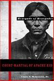 Court-Martial of Apache Kid, the Renegade of Renegades, McKanna, Clare V., Jr., 0896726525