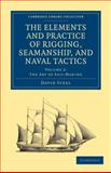 The Elements and Practice of Rigging, Seamanship, and Naval Tactics, Steel, David, 1108026524