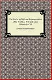 The World As Will and Representation , Volume I of Iii, Arthur Schopenhauer, 1420946528