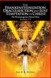 The Frankensteinization, Draculafiction and Lust Temptation of Christ, Jim K. K. Wong, 1479766526
