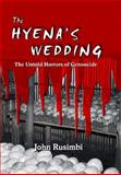 The Hyena's Wedding : The Untold Horrors of Genocide, Rusimbi, John, 1857566521