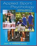 Applied Sport Psychology : Personal Growth to Peak Performance, Williams, Jean and Williams, Jean M., 0073376531
