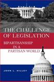 The Challenge of Legislation : Bipartisanship in a Partisan World, Hilley, John L., 0815736533