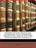 Reports of Cases Argued and Determined in the Surrogates' Courts of the State of New York, Charles Hood Mills, 1147456534