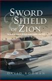 Sword and Shield of Zion : The Israel Air Force in the Arab-Israeli Conflict, 1948-2012, Rodman, David, 1845196538
