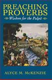 Preaching Proverbs : Wisdom for the Pulpit, McKenzie, Alyce M., 0664256538