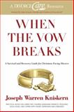 When the Vow Breaks : A Survival and Recovery Guide for Christians Facing Divorce, Kniskern, Joseph Warren, 0805446532