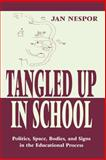 Tangled up in School : Politics, Space, Bodies, and Signs in the Educational Process, Nespor, Jan, 080582653X