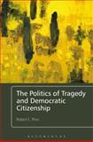 The Politics of Tragedy and Democratic Citizenship, Pirro, Robert C., 144116653X