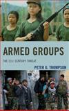 Armed Groups the 21st Century, Thompson, Peter, 1442226536