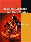 Business Modeling and Data Mining, Pyle, Dorian, 155860653X