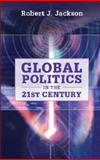 Global Politics in the 21st Century, Jackson, Robert J., 0521756537