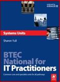 Btec National for It Practitioners : Systems Units - Core and Specialist Units for the Systems Support Pathway, Yull, Sharon, 0750686537